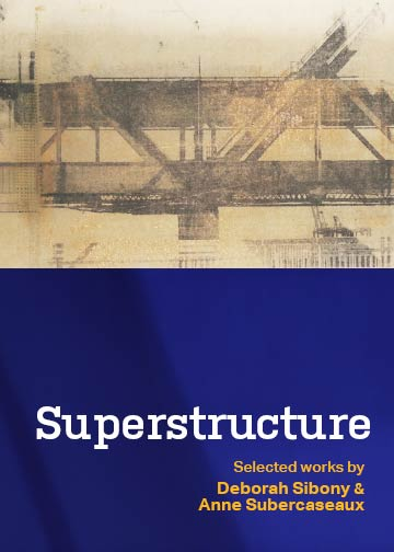 Superstructure - Art by Deborah Sibony and Anne Subercaseaux